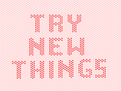 001/100 Try New Things experiment typography try new things things new try tile pattern dots type 100 days of type