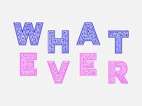 002/100 Whateverrr