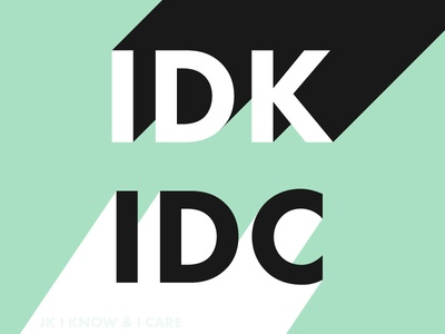 005/100 IDK IDC (jk i know & i care) futura white black mint typography 100 days of type type
