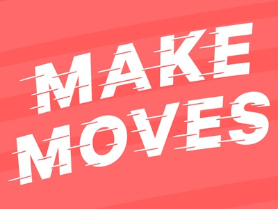 007/100 Make Moves 100 day project typography type speed make moves