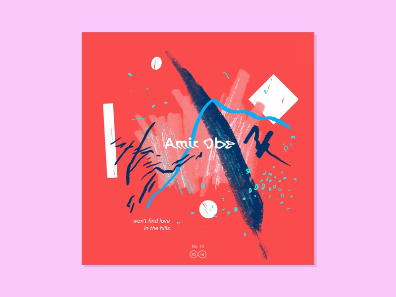 10x16 — #10: Amir Obe - Won't Find Love In The Hills 10x16 color abstract illustration music art album artwork