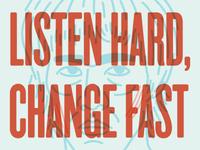 Listen Hard, Change Fast
