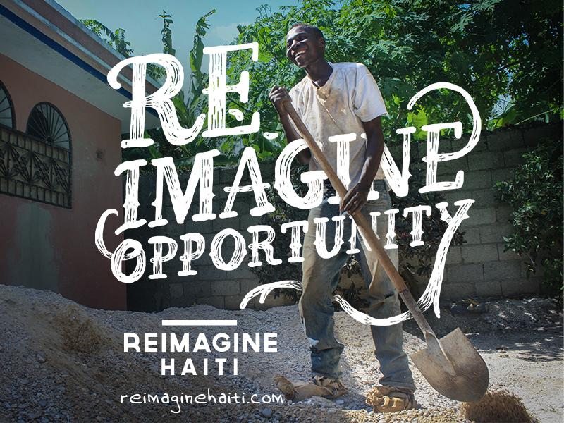 Reimagine Opportunity -Reimagine Haiti hand lettering type non-profit social campaign ad
