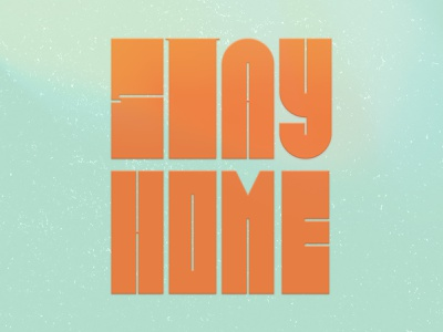 Stay Home quarantine stayhome inspiration font texture typogaphy typeface type illustration flat branding color
