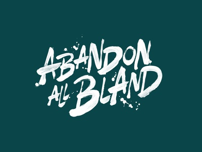 Abandon All Bland - Sir Kensington's sauce campaign poster calligraphy brush typography type handlettering lettering