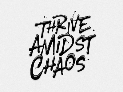 Thrive Amidst Chaos type concept print poster logo graphicdesign branding paint liquid typography handlettering lettering