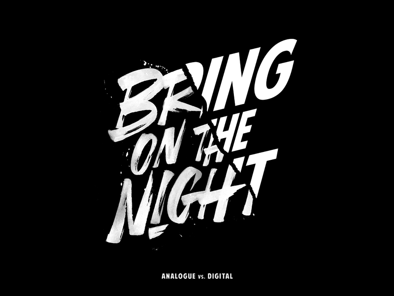 'Bring On The Night' analogue vs. digital analogue branding concept print paint calligraphy brush logo typography type lettering handlettering
