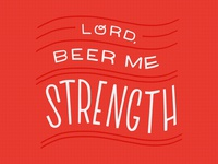 Lord, Beer Me Strength