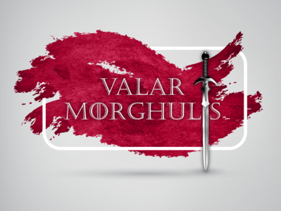 Valar Morghulis - GOT