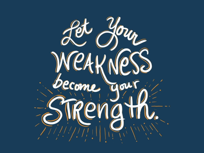 Weakness to Strength