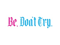 Be, Don't Try. Lettering