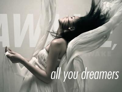 Awake, awake all you dreamers