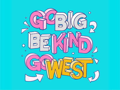 Go Big Be Kind Go West - Nina West quote