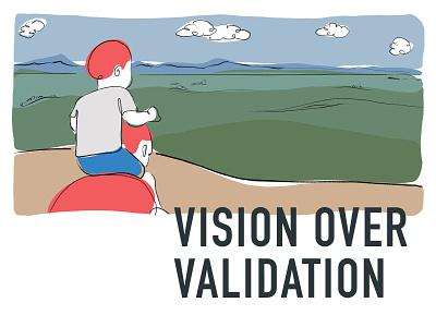 Vision Over Validation illustration blog post blog brand value branding focus lab