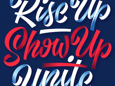 Rise Up. Show Up. Unite! riseupshowupunite illustration unite show rise vector harris biden election vote script ribbon type lettering