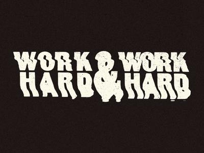 Work Hard & Work Hard scan ampersand work hard typography