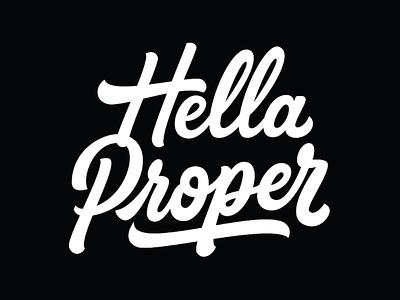 Hella Proper typographic logodesigner logotype letteringartist graphic design creative calligraphy brushlettering tshirt design customtype lettering handlettering typography logo tees t-shirt