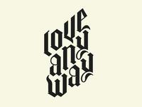 Love Anyway Custom Blackletter