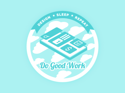 """Design, Sleep, Repeat, & Do Good Work"" Sticker illustration print pixelgami floating cartoon isometric clouds dreamy badge sticker"