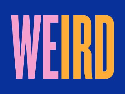 We Weird