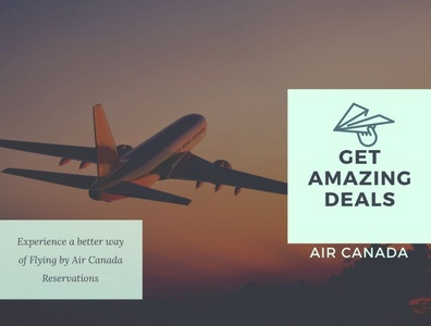 Experience a better way of Flying by Air Canada Reservations