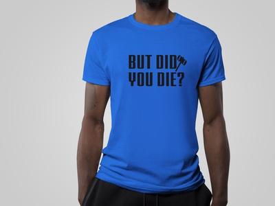 But Did You Die Funny Gym T-Shirt