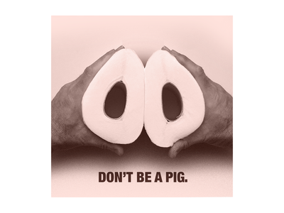 DON'T BE A PIG pink poster covidiot toilet paper pig
