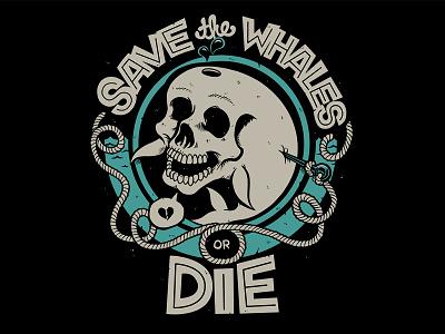 Save the Whales or Die skull whale death whale skull shirt art design apparel shirt shirt design