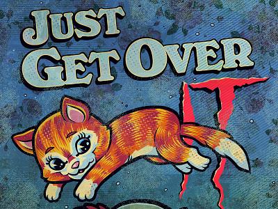 Just Get Over It: Kitten kitty kitten cat print monster illustration design poster stephenking pennywise clown it