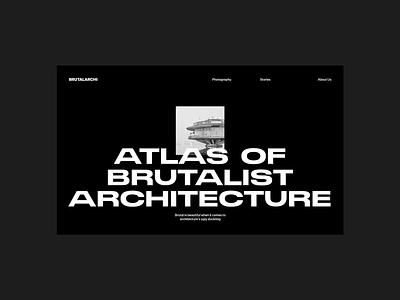 Atlas of Brutalist Architecture Header brutalist web design website whitespace photography modern layout typography minimal photograhy architecture brutalist design brutalism
