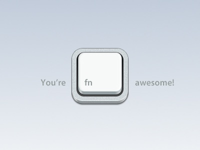 You're fn Awesome!