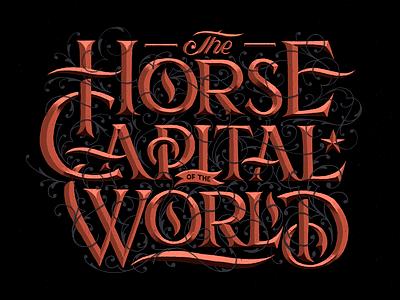 The Horse Capital of the World headline lockup decorative flourishing ornate prismatic hand drawn lettering typography type