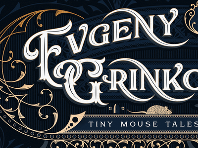 Evgeny Grinko - Tiny Mouse Tales mouse book cover album ornamental ornate victorian lettering typography type