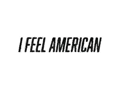 I Feel American Type Exploration