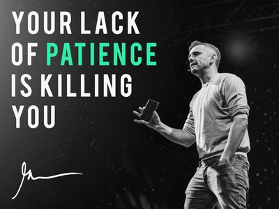 your lack of patience is killing you