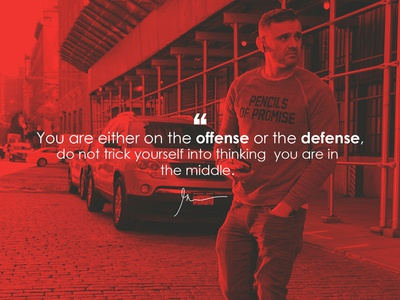 you are either on the offense or the defense
