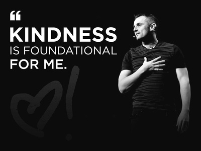 Kindness is foundational for me