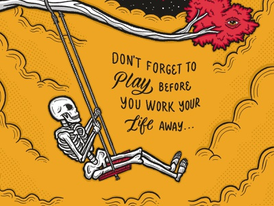 234: Don't Forget How to Play & Work Your Life Away custom type