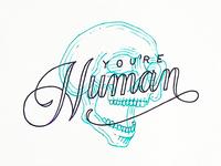 You're Human