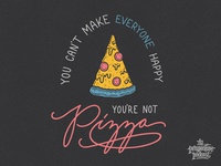 You Can't Make Everyone Happy, You're Not Pizza