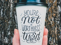 Coffee Cup Drawing - You're Not a Worthless Turd