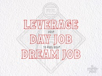 Leverage Your Day Job to Fuel Your Dream Job