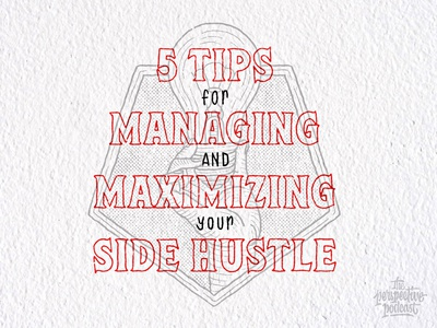 5 Tips for Managing and Maximizing Your Side Hustle