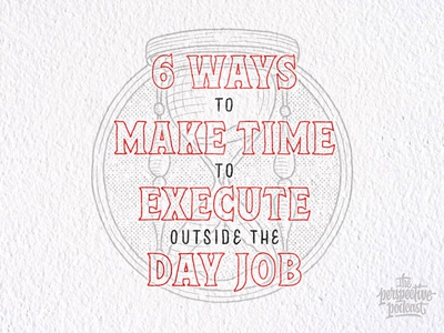 6 Ways to Make Time to Execute Outside the Day Job