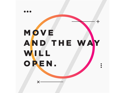Move and the way will open ~ Zen Proverb obstacle way lettering type flat branding poster typography proverb design quote