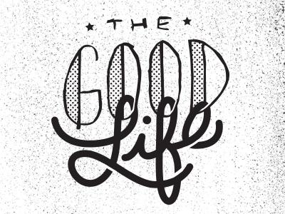 The Good Life the good life nebraska omaha texture hand drawn type halftone reeder