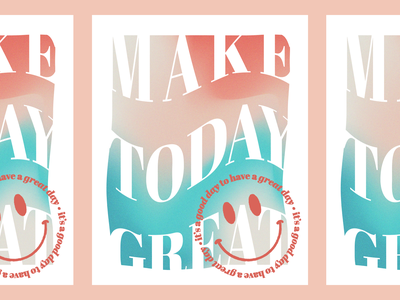make 2day gr8 type art type poster pep talk encouragement today great smile smiley face grain texture teal gradient pink colorful illustrator fun simple design