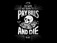 You Were Not Born to Pay Bills and Die