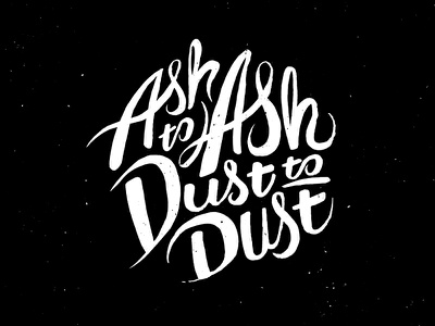 Ash to Ash, Dust to Dust death black dust ashes ink lettering