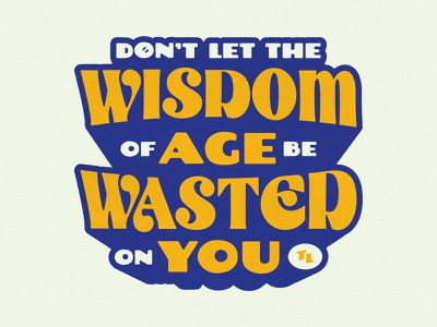 Don't Let the Wisdom of Age Be Wasted on You type typography